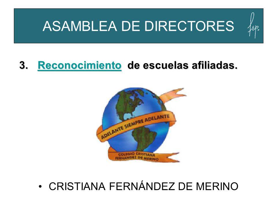 CRISTIANA FERNÁNDEZ DE MERINO ASAMBLEA DE DIRECTORES 3.Reconocimiento de escuelas afiliadas. Reconocimiento