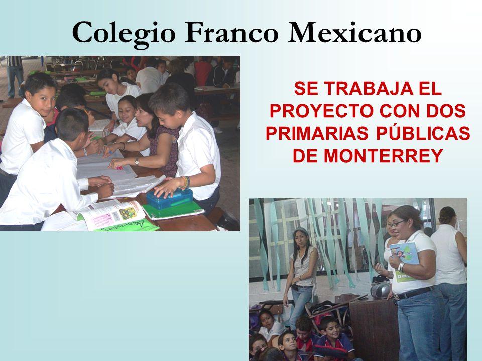 Colegio Franco Mexicano SE TRABAJA EL PROYECTO CON DOS PRIMARIAS PÚBLICAS DE MONTERREY