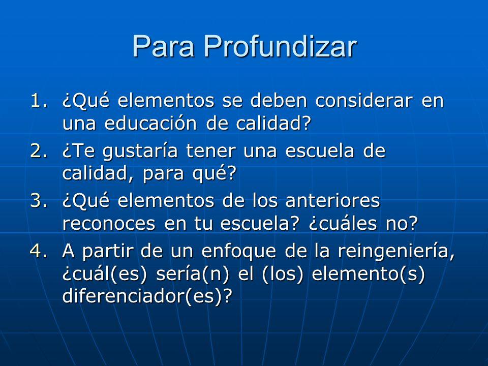 Para Profundizar 1.¿Qué elementos se deben considerar en una educación de calidad? 2.¿Te gustaría tener una escuela de calidad, para qué? 3.¿Qué eleme