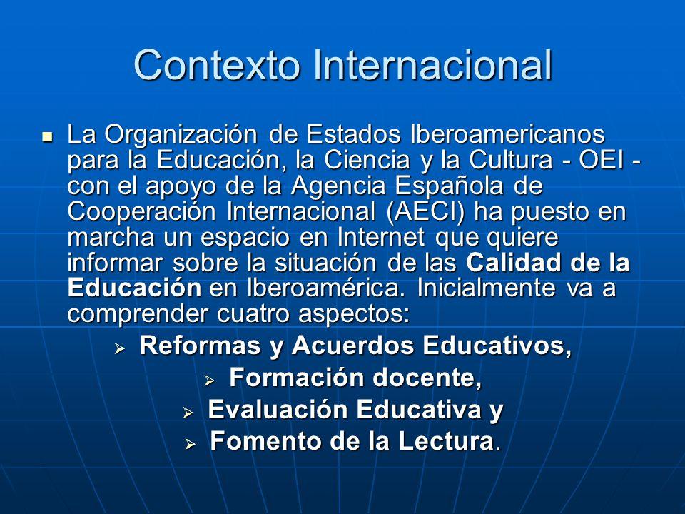 Contexto Internacional La Organización de Estados Iberoamericanos para la Educación, la Ciencia y la Cultura - OEI - con el apoyo de la Agencia Española de Cooperación Internacional (AECI) ha puesto en marcha un espacio en Internet que quiere informar sobre la situación de las Calidad de la Educación en Iberoamérica.