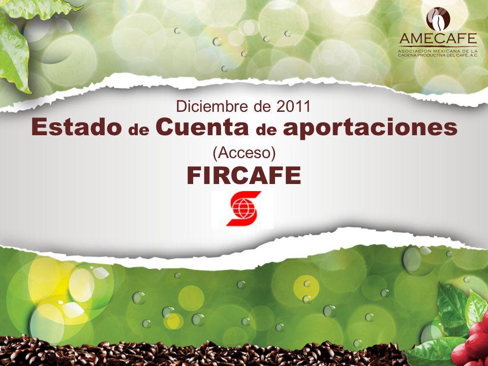Estado de Cuenta de aportaciones (Acceso) Diciembre de 2011 FIRCAFE