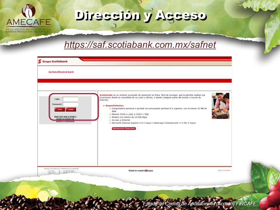 Dirección y Acceso https://saf.scotiabank.com.mx/safnet Estado de Cuenta de Aportaciones (Acceso) FIRCAFE