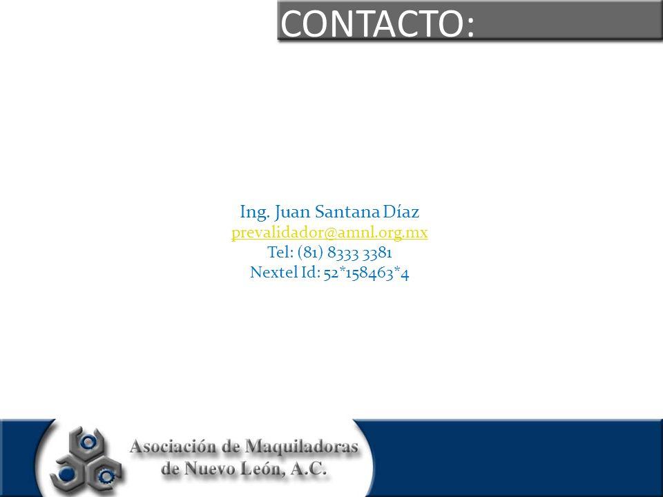 CONTACTO: Ing. Juan Santana Díaz prevalidador@amnl.org.mx Tel: (81) 8333 3381 Nextel Id: 52*158463*4