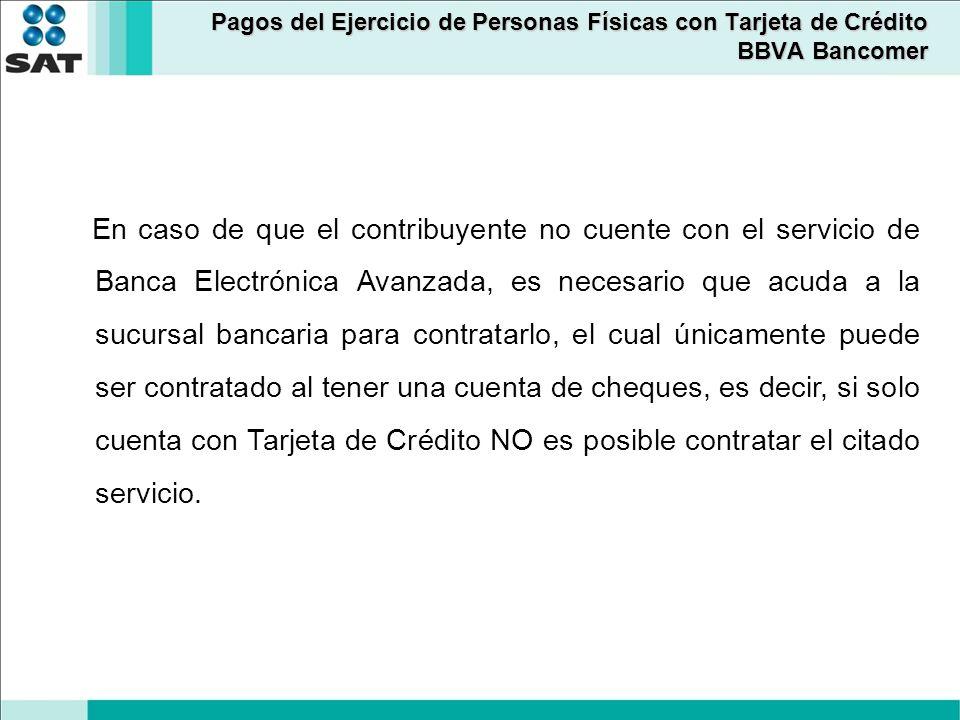 Pagos del Ejercicio de Personas Físicas con Tarjeta de Crédito BBVA Bancomer En caso de que el contribuyente no cuente con el servicio de Banca Electr