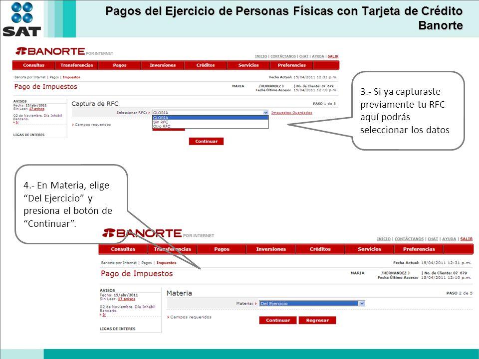 Pagos del Ejercicio de Personas Físicas con Tarjeta de Crédito Banorte 3.- Si ya capturaste previamente tu RFC aquí podrás seleccionar los datos 4.- En Materia, elige Del Ejercicio y presiona el botón de Continuar.
