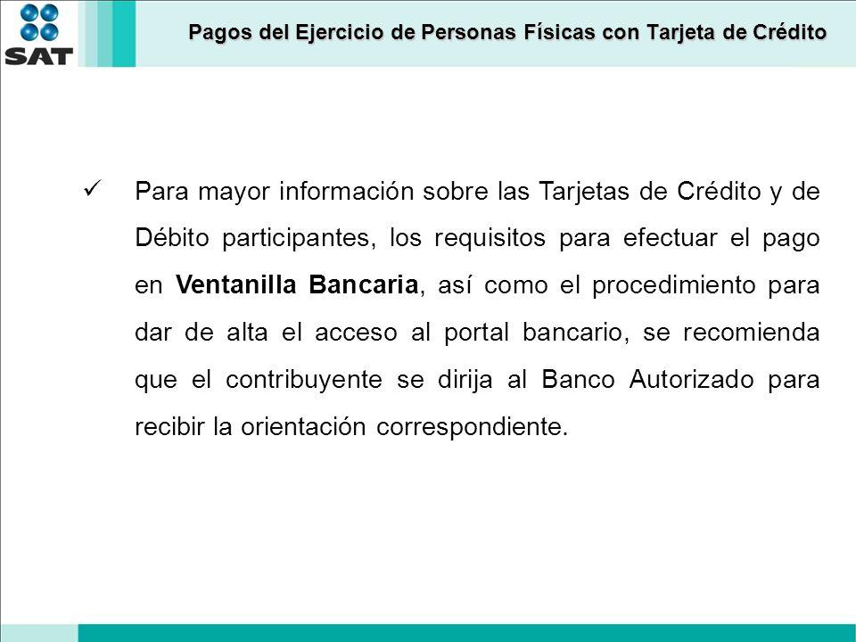 Pagos del Ejercicio de Personas Físicas con Tarjeta de Crédito Para mayor información sobre las Tarjetas de Crédito y de Débito participantes, los req