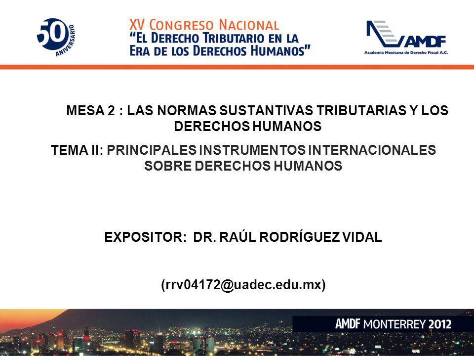 1 MESA 2 : LAS NORMAS SUSTANTIVAS TRIBUTARIAS Y LOS DERECHOS HUMANOS TEMA II: PRINCIPALES INSTRUMENTOS INTERNACIONALES SOBRE DERECHOS HUMANOS EXPOSITO