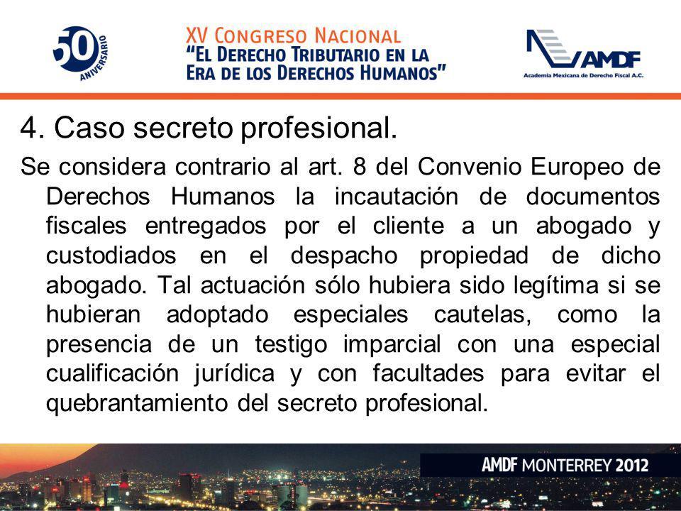 4. Caso secreto profesional. Se considera contrario al art. 8 del Convenio Europeo de Derechos Humanos la incautación de documentos fiscales entregado