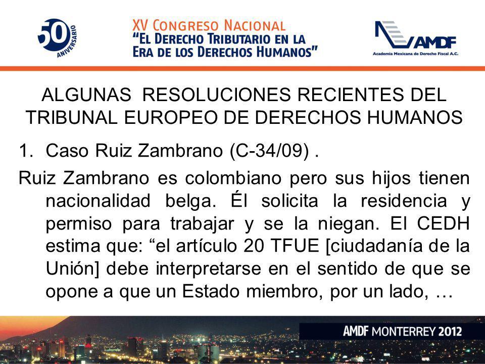 ALGUNAS RESOLUCIONES RECIENTES DEL TRIBUNAL EUROPEO DE DERECHOS HUMANOS 1.Caso Ruiz Zambrano (C-34/09). Ruiz Zambrano es colombiano pero sus hijos tie