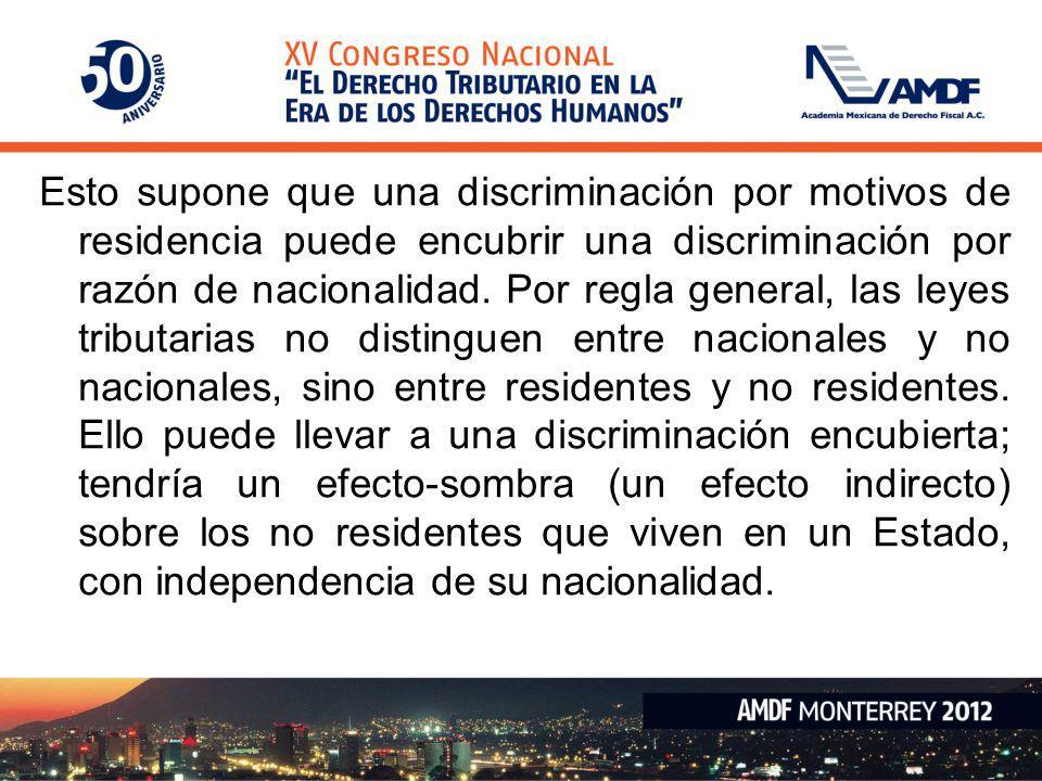 Esto supone que una discriminación por motivos de residencia puede encubrir una discriminación por razón de nacionalidad. Por regla general, las leyes