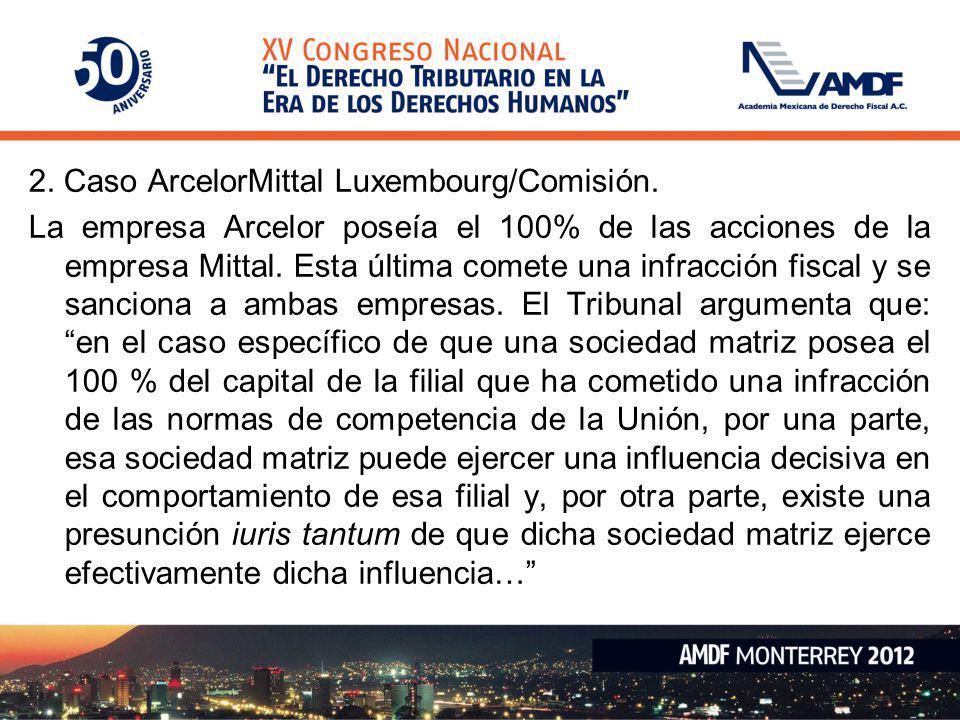 2. Caso ArcelorMittal Luxembourg/Comisión. La empresa Arcelor poseía el 100% de las acciones de la empresa Mittal. Esta última comete una infracción f