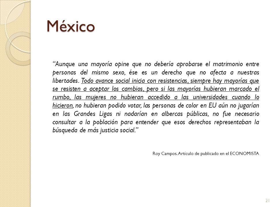 México Aunque una mayoría opine que no debería aprobarse el matrimonio entre personas del mismo sexo, ése es un derecho que no afecta a nuestras liber
