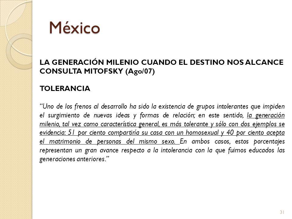 México LA GENERACIÓN MILENIO CUANDO EL DESTINO NOS ALCANCE CONSULTA MITOFSKY (Ago/07) TOLERANCIA Uno de los frenos al desarrollo ha sido la existencia