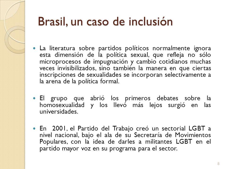 Brasil, un caso de inclusión El gobierno de Lula dio pasos importantes en el área de derechos sexuales con la creación del programa Brasil Sin Homofobia, Incorporó políticas públicas para combatir la homofobia en todos los ministerios federales participantes.