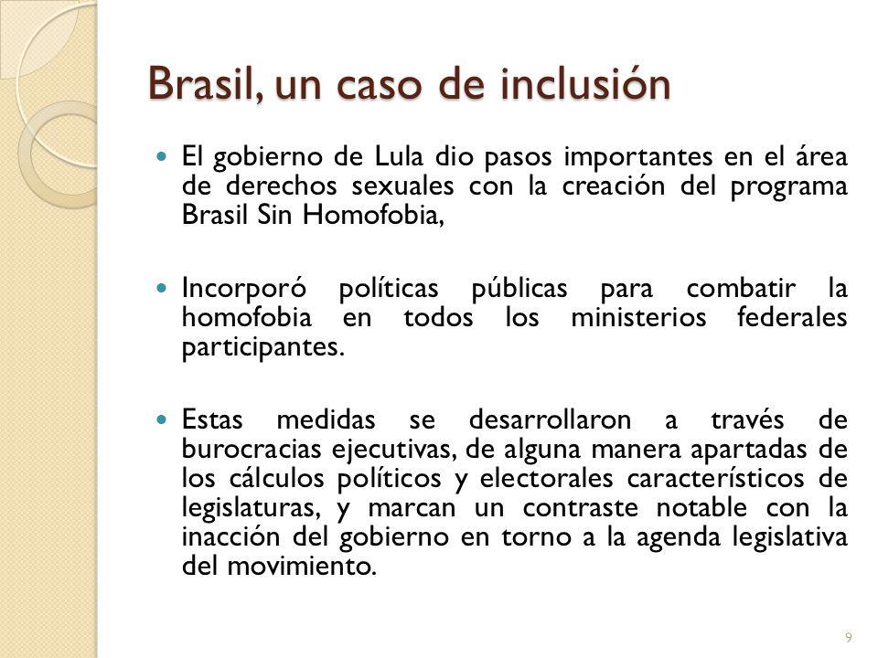 Brasil, un caso de inclusión El gobierno de Lula dio pasos importantes en el área de derechos sexuales con la creación del programa Brasil Sin Homofob