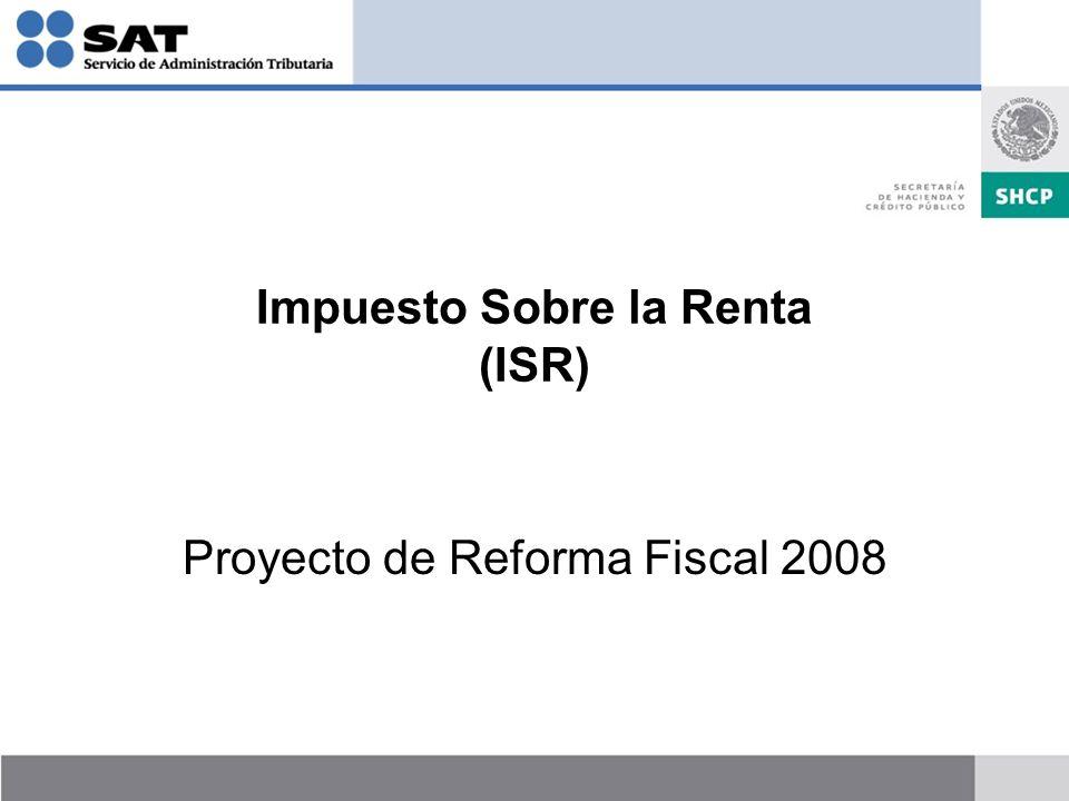Impuesto Sobre la Renta (ISR) Proyecto de Reforma Fiscal 2008