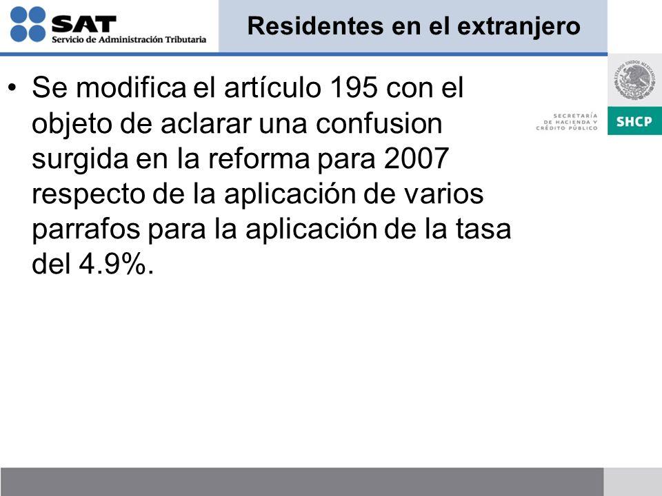 Residentes en el extranjero Se modifica el artículo 195 con el objeto de aclarar una confusion surgida en la reforma para 2007 respecto de la aplicación de varios parrafos para la aplicación de la tasa del 4.9%.