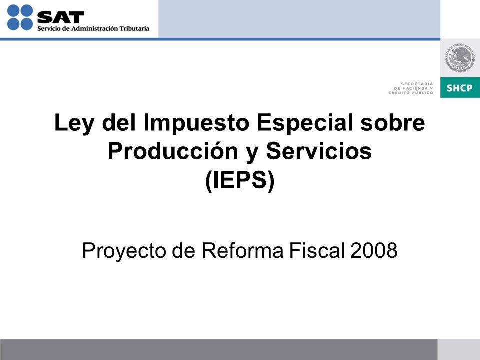 Ley del Impuesto Especial sobre Producción y Servicios (IEPS) Proyecto de Reforma Fiscal 2008