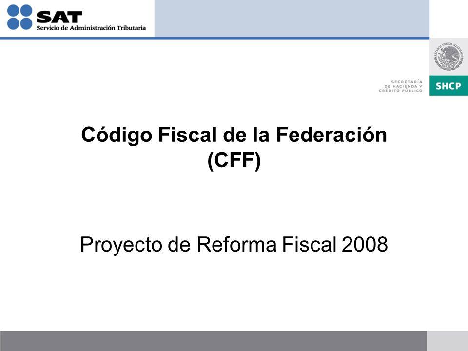 Código Fiscal de la Federación (CFF) Proyecto de Reforma Fiscal 2008