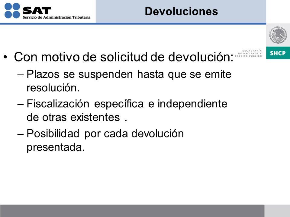 Devoluciones Con motivo de solicitud de devolución: –Plazos se suspenden hasta que se emite resolución.