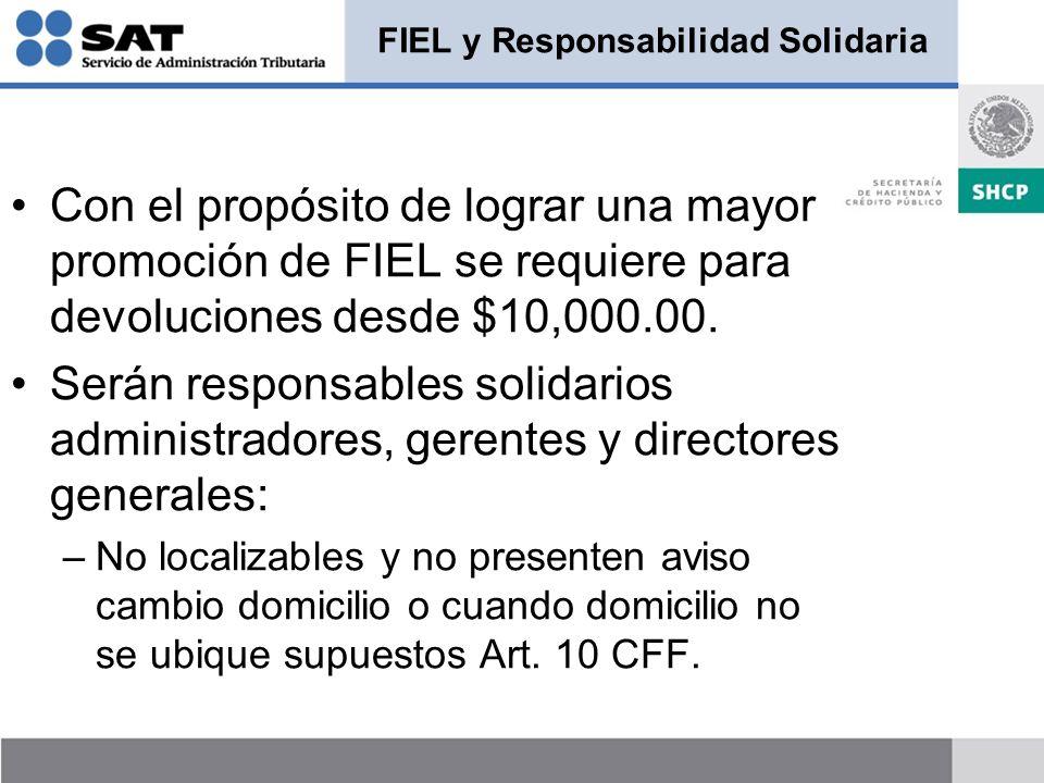 FIEL y Responsabilidad Solidaria Con el propósito de lograr una mayor promoción de FIEL se requiere para devoluciones desde $10,000.00.