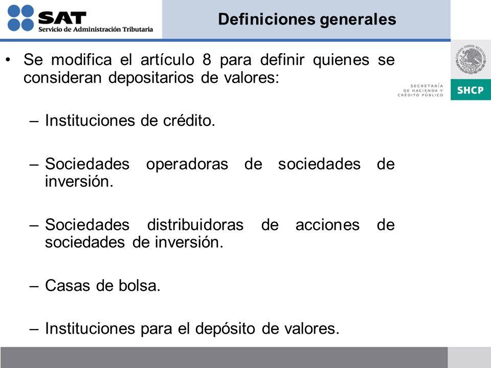 Definiciones generales Se modifica el artículo 8 para definir quienes se consideran depositarios de valores: –Instituciones de crédito.
