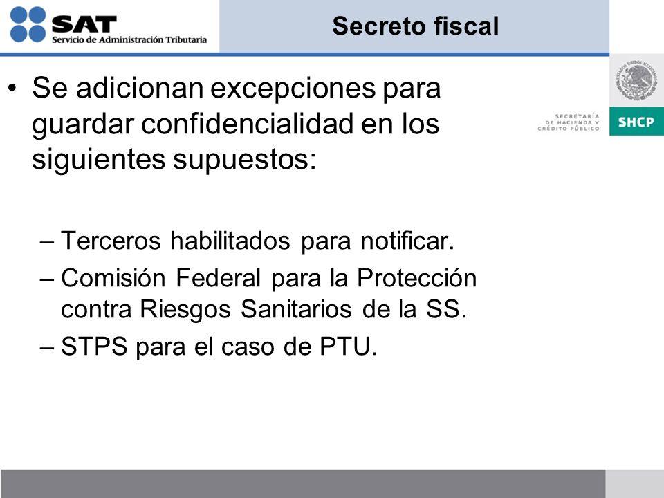Secreto fiscal Se adicionan excepciones para guardar confidencialidad en los siguientes supuestos: –Terceros habilitados para notificar.