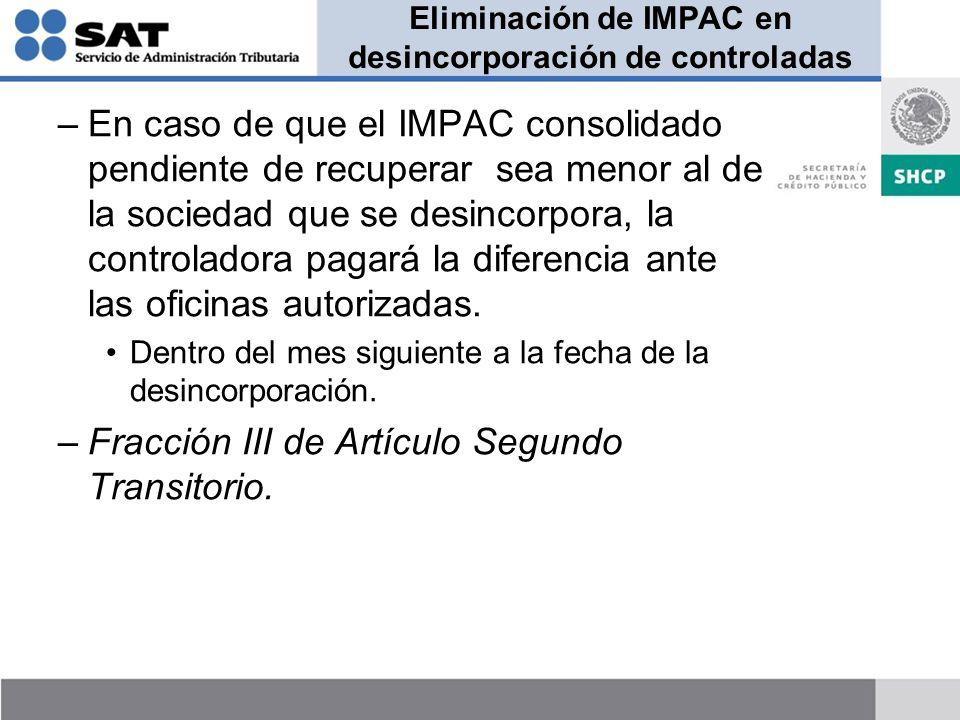 Eliminación de IMPAC en desincorporación de controladas –En caso de que el IMPAC consolidado pendiente de recuperar sea menor al de la sociedad que se desincorpora, la controladora pagará la diferencia ante las oficinas autorizadas.