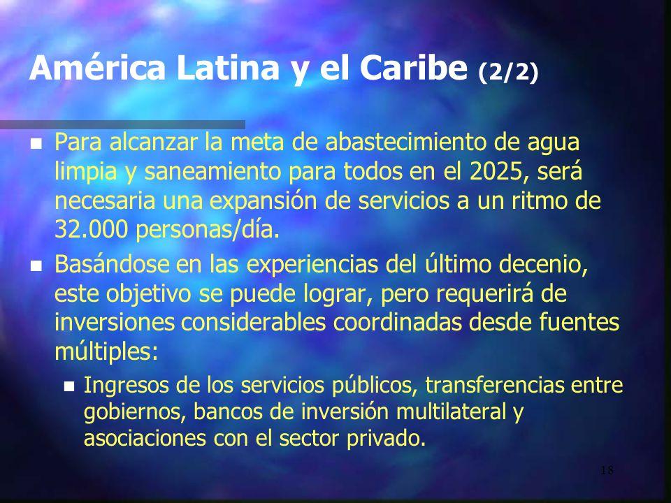 18 América Latina y el Caribe (2/2) n n Para alcanzar la meta de abastecimiento de agua limpia y saneamiento para todos en el 2025, será necesaria una