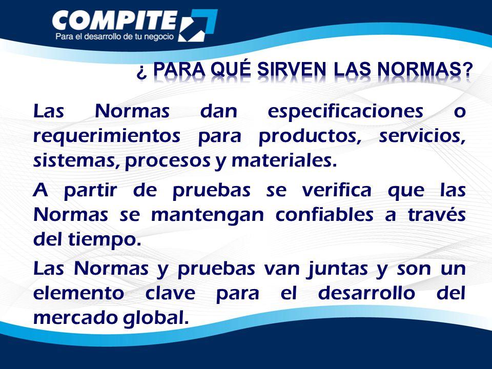 Las Normas dan especificaciones o requerimientos para productos, servicios, sistemas, procesos y materiales. A partir de pruebas se verifica que las N