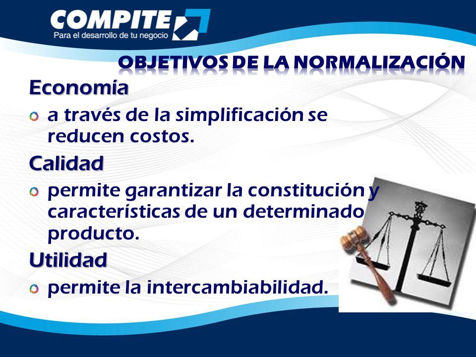 Economía a través de la simplificación se reducen costos.Calidad permite garantizar la constitución y características de un determinado producto.Utili