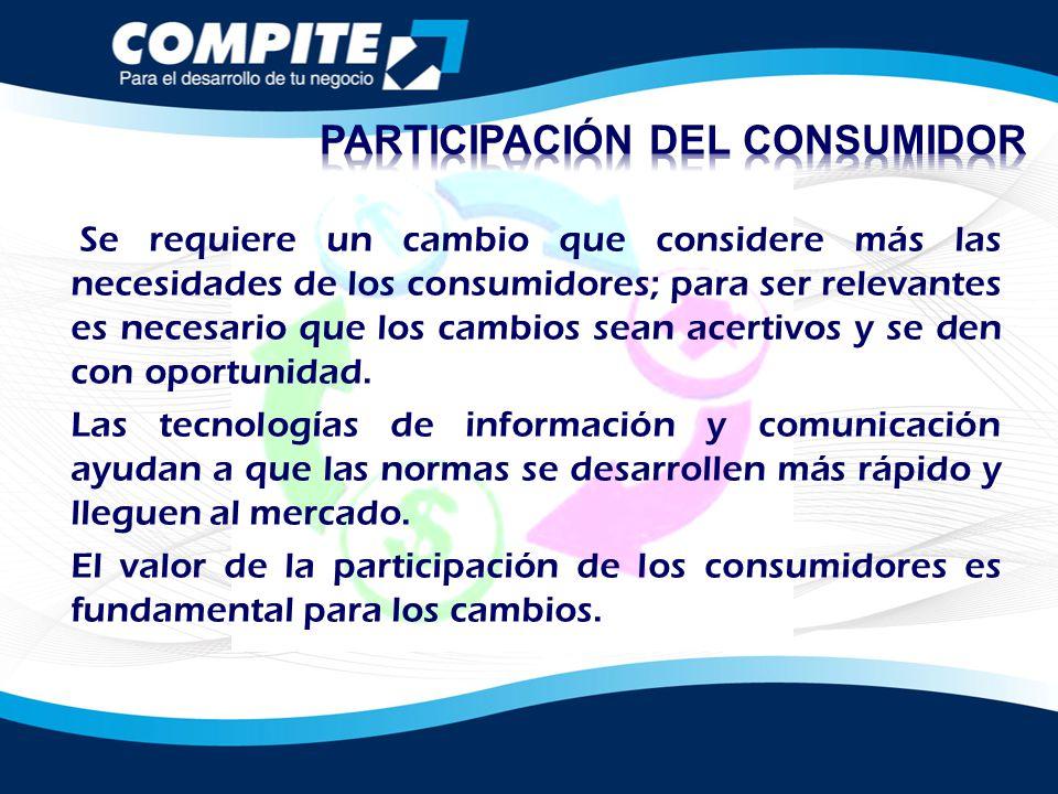 Se requiere un cambio que considere más las necesidades de los consumidores; para ser relevantes es necesario que los cambios sean acertivos y se den