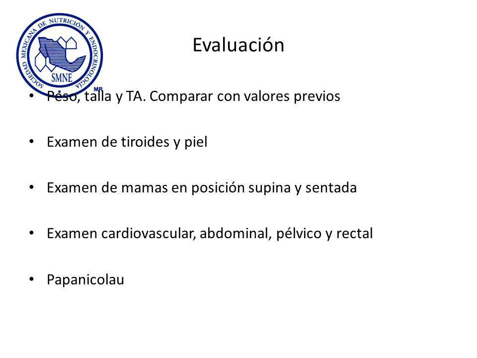 Evaluación Peso, talla y TA. Comparar con valores previos Examen de tiroides y piel Examen de mamas en posición supina y sentada Examen cardiovascular