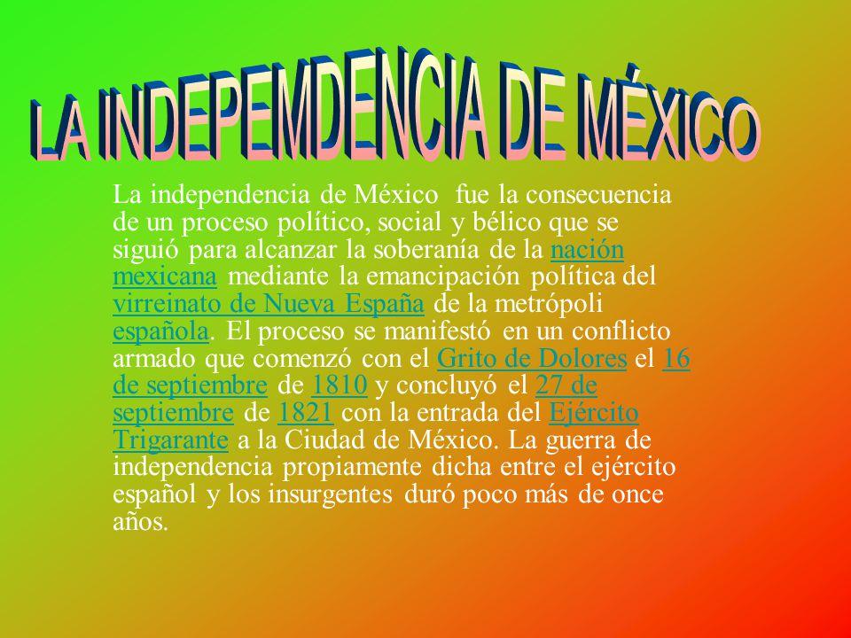 La independencia de México fue la consecuencia de un proceso político, social y bélico que se siguió para alcanzar la soberanía de la nación mexicana mediante la emancipación política del virreinato de Nueva España de la metrópoli española.