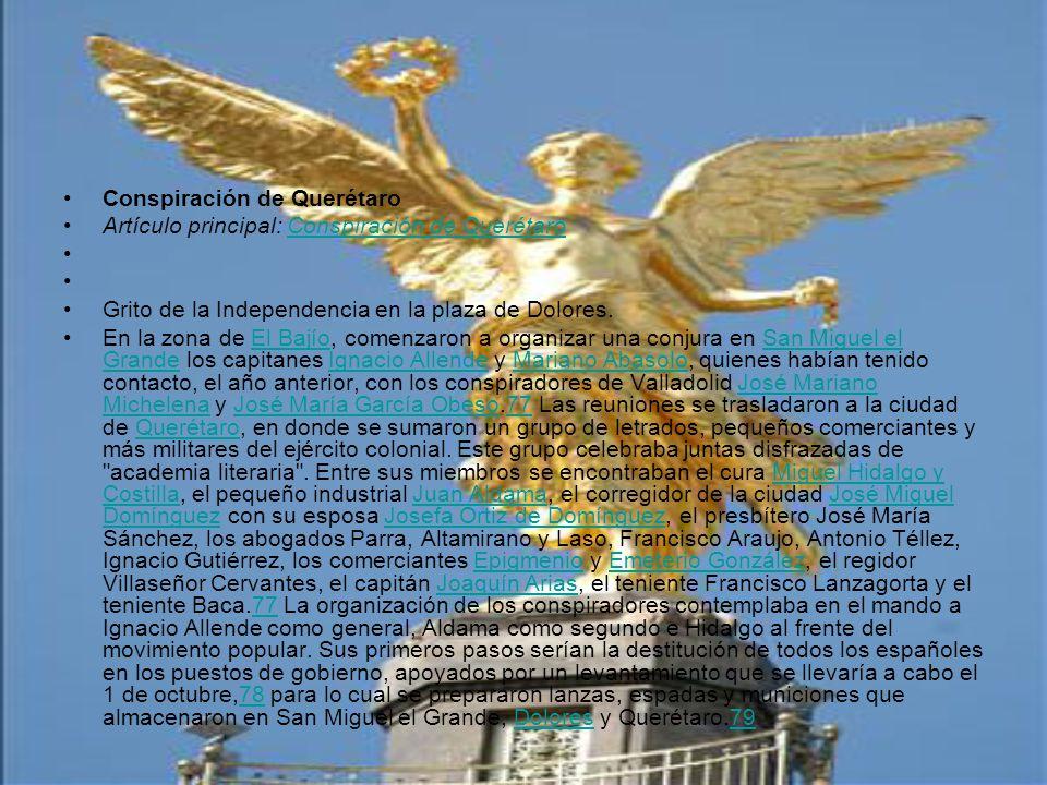 Conspiración de Querétaro Artículo principal: Conspiración de QuerétaroConspiración de Querétaro Grito de la Independencia en la plaza de Dolores. En