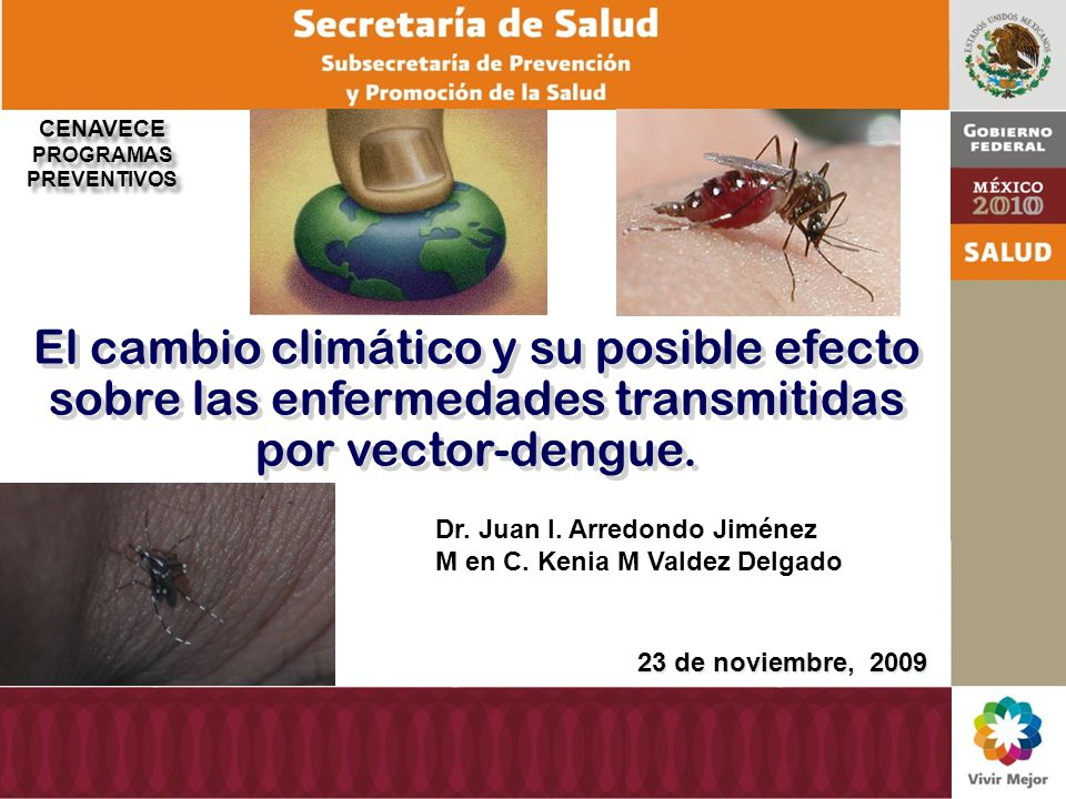 24 de septiembre de 2009 Dr. Juan I. Arredondo Jiménez M en C. Kenia M Valdez Delgado El cambio climático y su posible efecto sobre las enfermedades t