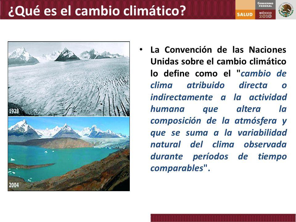 ¿Qué es el cambio climático? La Convención de las Naciones Unidas sobre el cambio climático lo define como el