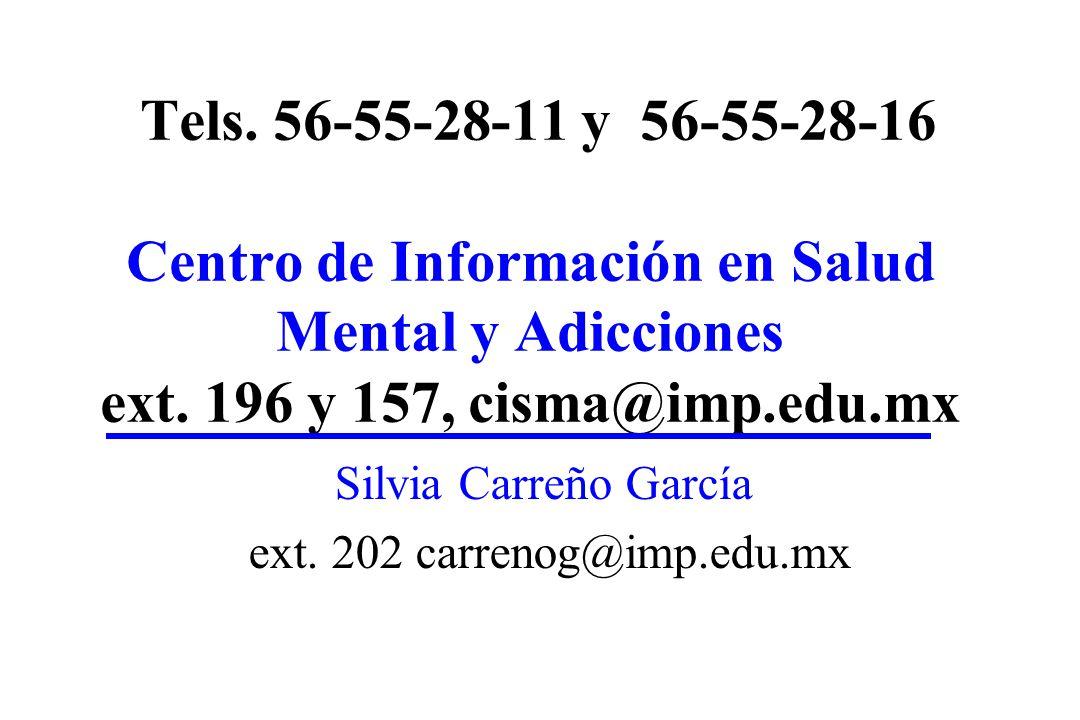 Tels. 56-55-28-11 y 56-55-28-16 Centro de Información en Salud Mental y Adicciones ext. 196 y 157, cisma@imp.edu.mx Silvia Carreño García ext. 202 car