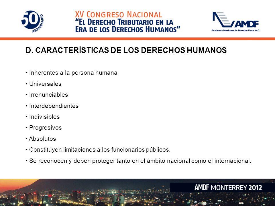 D. CARACTERÍSTICAS DE LOS DERECHOS HUMANOS Inherentes a la persona humana Universales Irrenunciables Interdependientes Indivisibles Progresivos Absolu