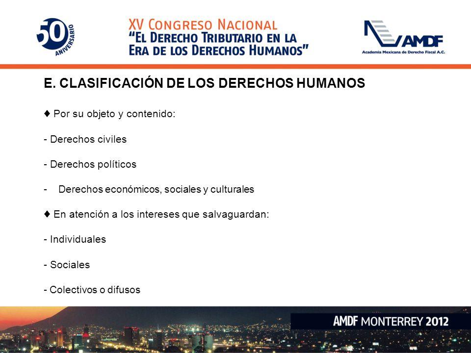 E. CLASIFICACIÓN DE LOS DERECHOS HUMANOS Por su objeto y contenido: - Derechos civiles - Derechos políticos -Derechos económicos, sociales y culturale