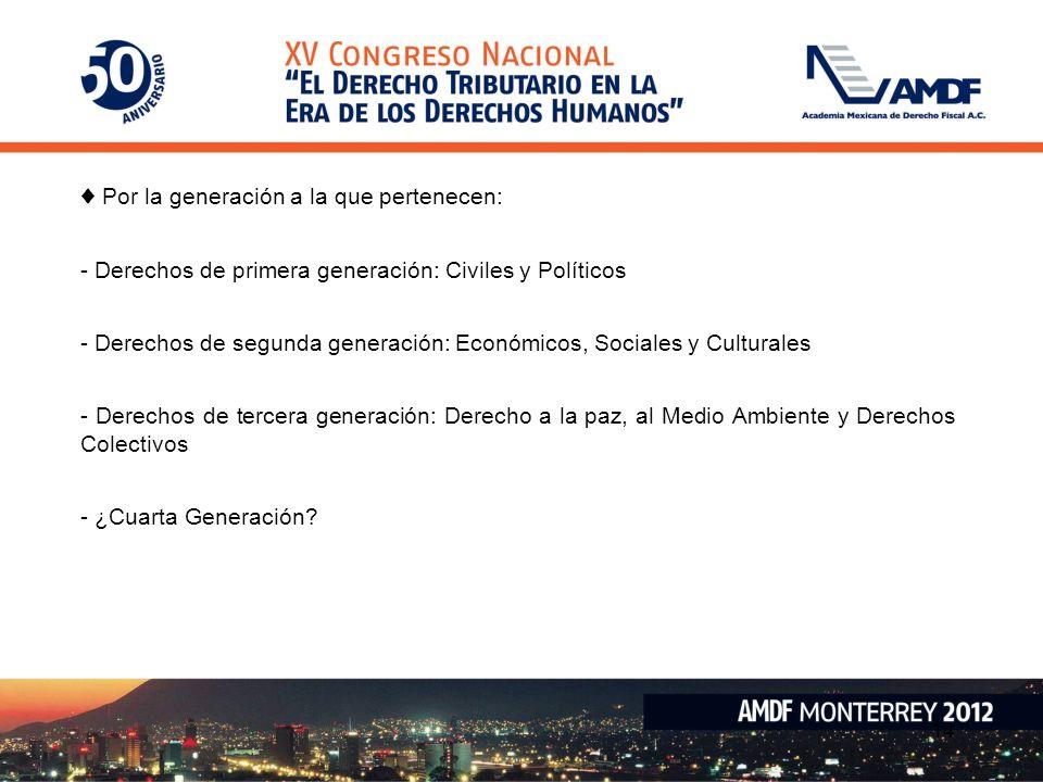 Por la generación a la que pertenecen: - Derechos de primera generación: Civiles y Políticos - Derechos de segunda generación: Económicos, Sociales y