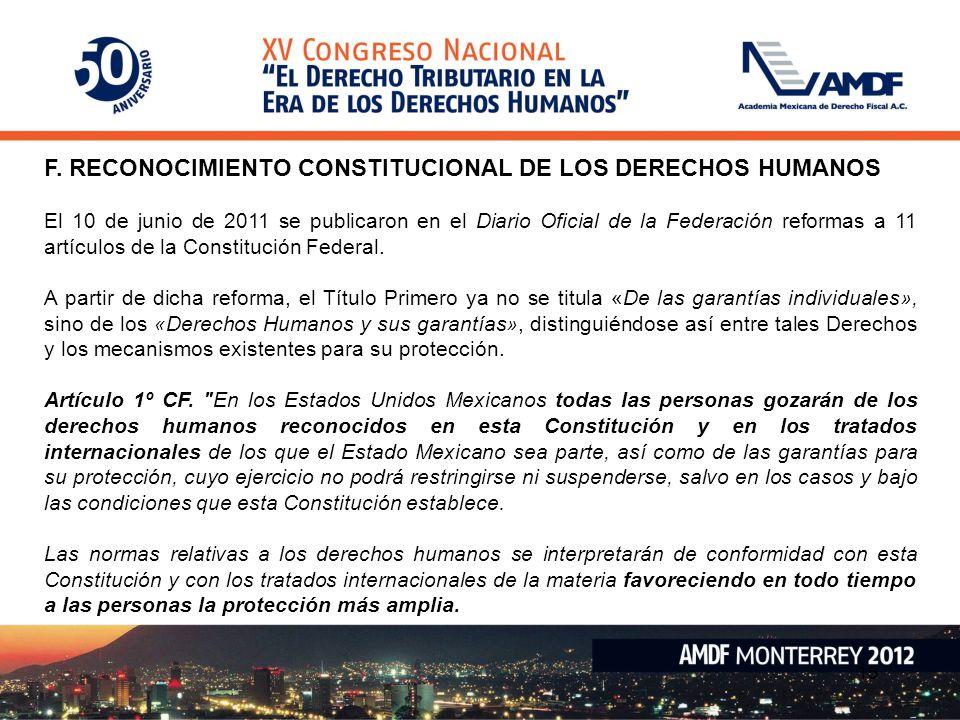 F. RECONOCIMIENTO CONSTITUCIONAL DE LOS DERECHOS HUMANOS El 10 de junio de 2011 se publicaron en el Diario Oficial de la Federación reformas a 11 artí