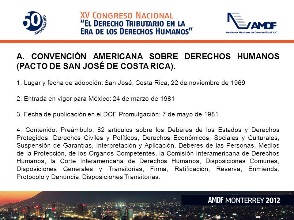 A. CONVENCIÓN AMERICANA SOBRE DERECHOS HUMANOS (PACTO DE SAN JOSÉ DE COSTA RICA). 1. Lugar y fecha de adopción: San José, Costa Rica, 22 de noviembre