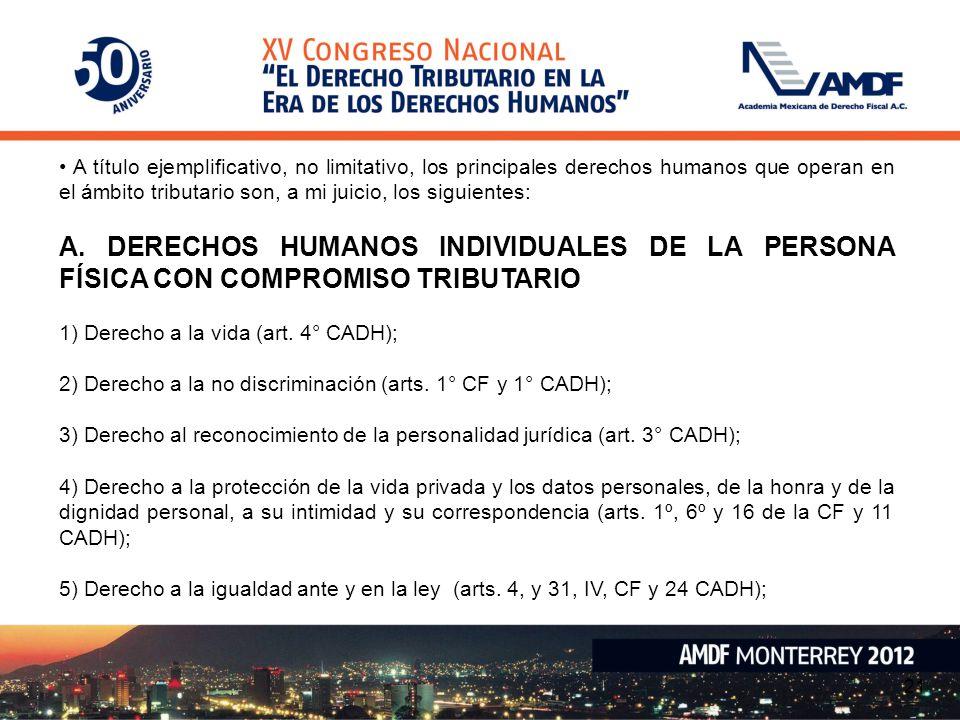 21 A título ejemplificativo, no limitativo, los principales derechos humanos que operan en el ámbito tributario son, a mi juicio, los siguientes: A. D