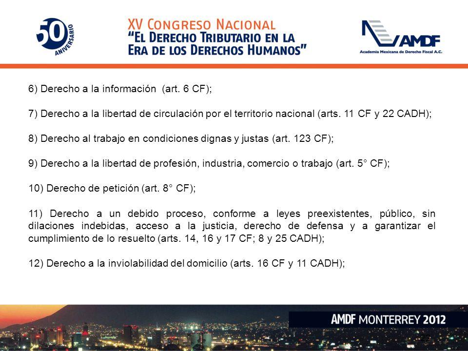 22 6) Derecho a la información (art. 6 CF); 7) Derecho a la libertad de circulación por el territorio nacional (arts. 11 CF y 22 CADH); 8) Derecho al