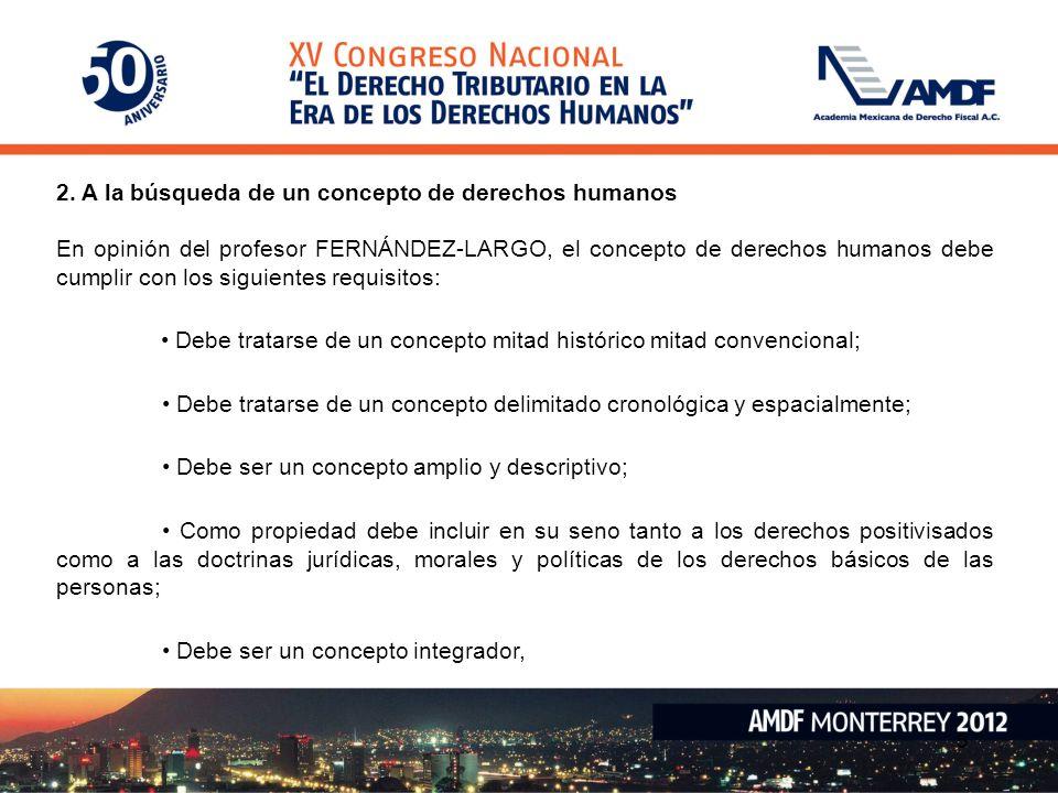 2. A la búsqueda de un concepto de derechos humanos En opinión del profesor FERNÁNDEZ-LARGO, el concepto de derechos humanos debe cumplir con los sigu