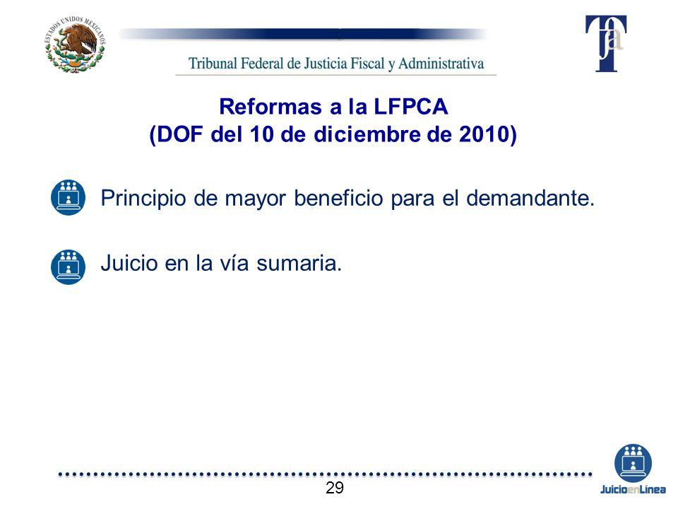 Reformas a la LFPCA (DOF del 10 de diciembre de 2010) Principio de mayor beneficio para el demandante. Juicio en la vía sumaria. 29