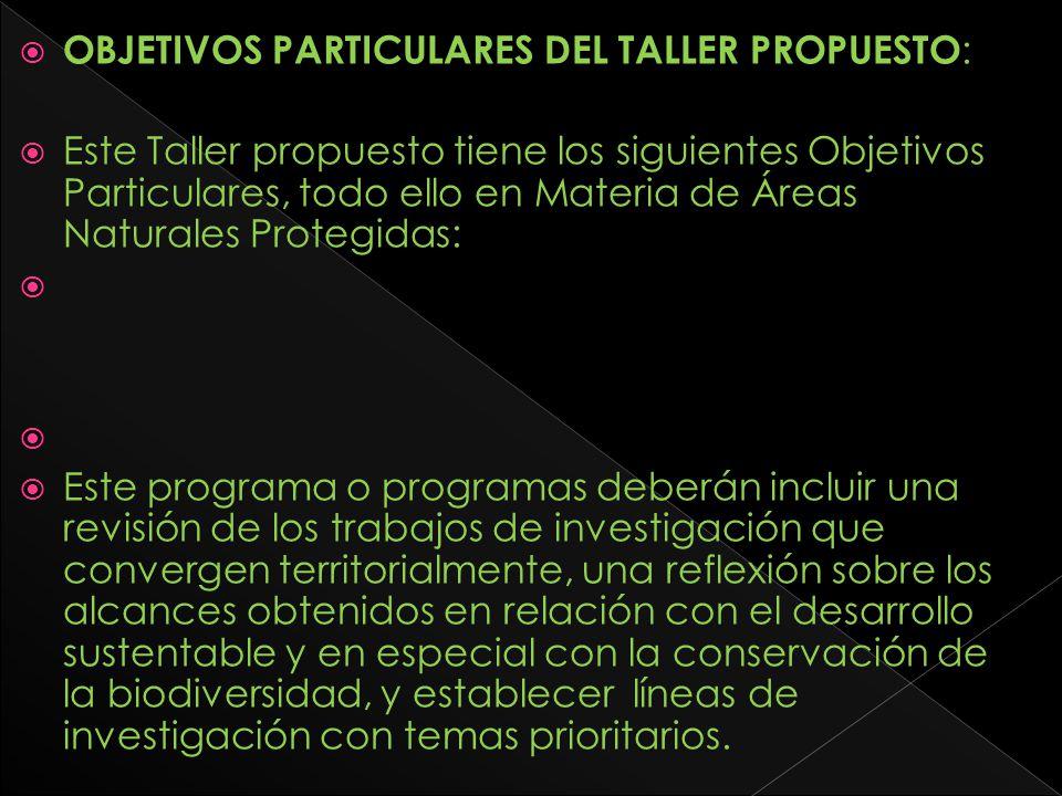 OBJETIVOS PARTICULARES DEL TALLER PROPUESTO : Este Taller propuesto tiene los siguientes Objetivos Particulares, todo ello en Materia de Áreas Natural
