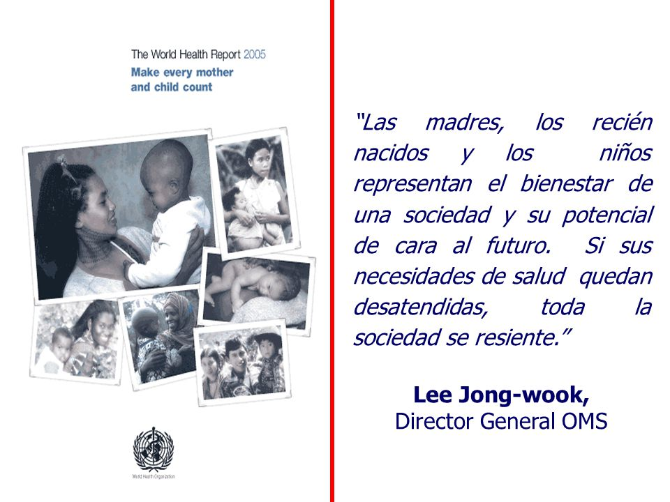 Las madres, los recién nacidos y los niños representan el bienestar de una sociedad y su potencial de cara al futuro.