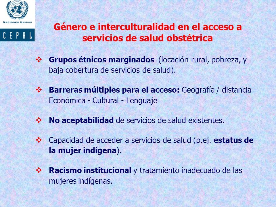 Género e interculturalidad en el acceso a servicios de salud obstétrica Grupos étnicos marginados (locación rural, pobreza, y baja cobertura de servicios de salud).